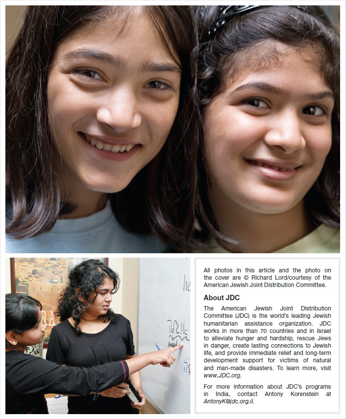 All photos in this article and the photo on the cover are © Richard Lord/courtesy of the American Jewish Joint Distribution Committee. About JDC The American Jewish Joint Distribution Committee (JDC) is the world's leading Jewish humanitarian assistance organization. JDC works in more than 70 countries and in Israel to alleviate hunger and hardship, rescue Jews in danger, create lasting connections to Jewish life, and provide immediate relief and long-term development support for victims of natural and man-made disasters. To learn more, visit www.JDC.org. For more information about JDC's programs in India, contact Antony Korenstein at AntonyK@jdc.org.il.